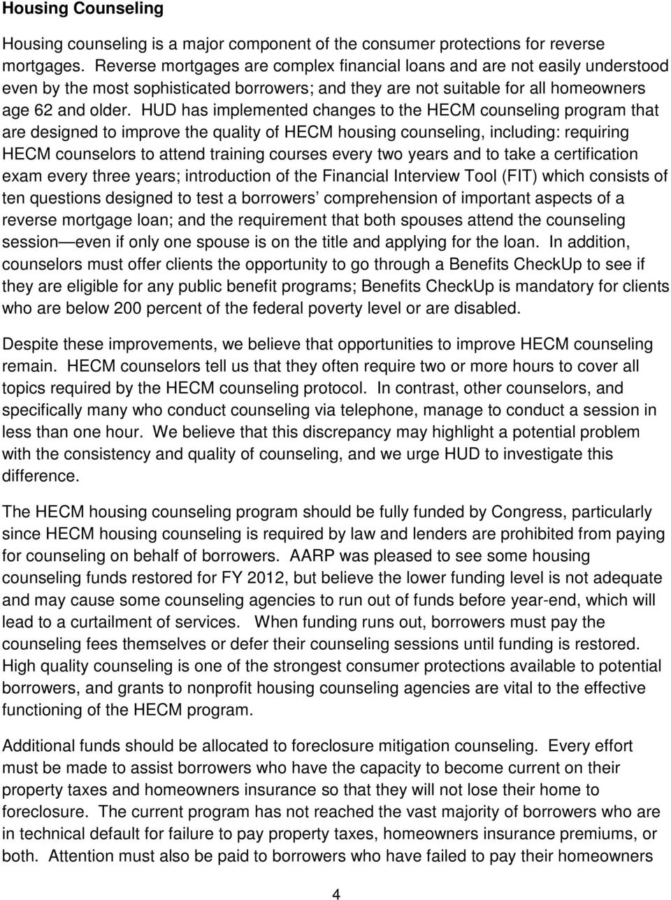 HUD has implemented changes to the HECM counseling program that are designed to improve the quality of HECM housing counseling, including: requiring HECM counselors to attend training courses every