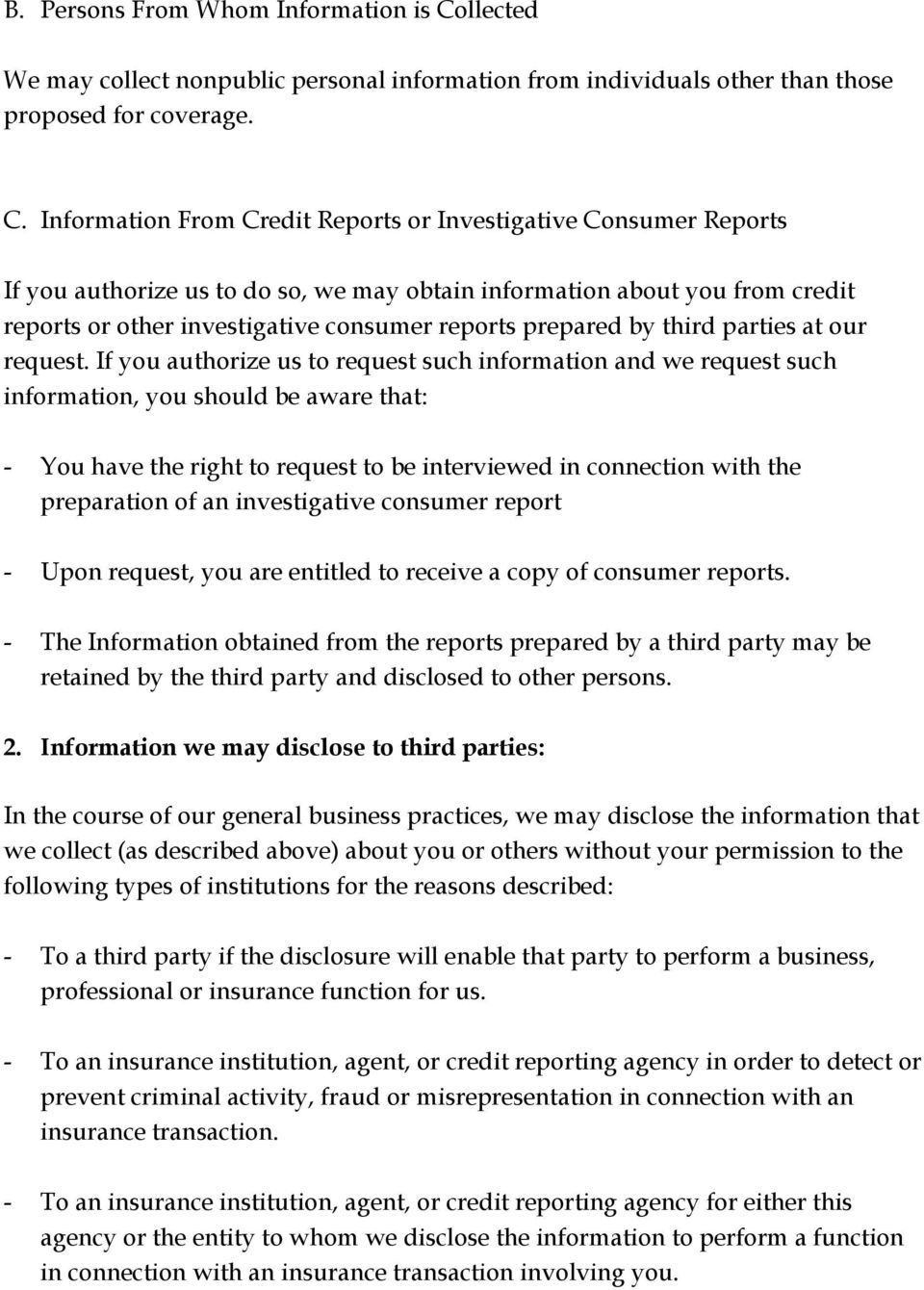 Information From Credit Reports or Investigative Consumer Reports If you authorize us to do so, we may obtain information about you from credit reports or other investigative consumer reports