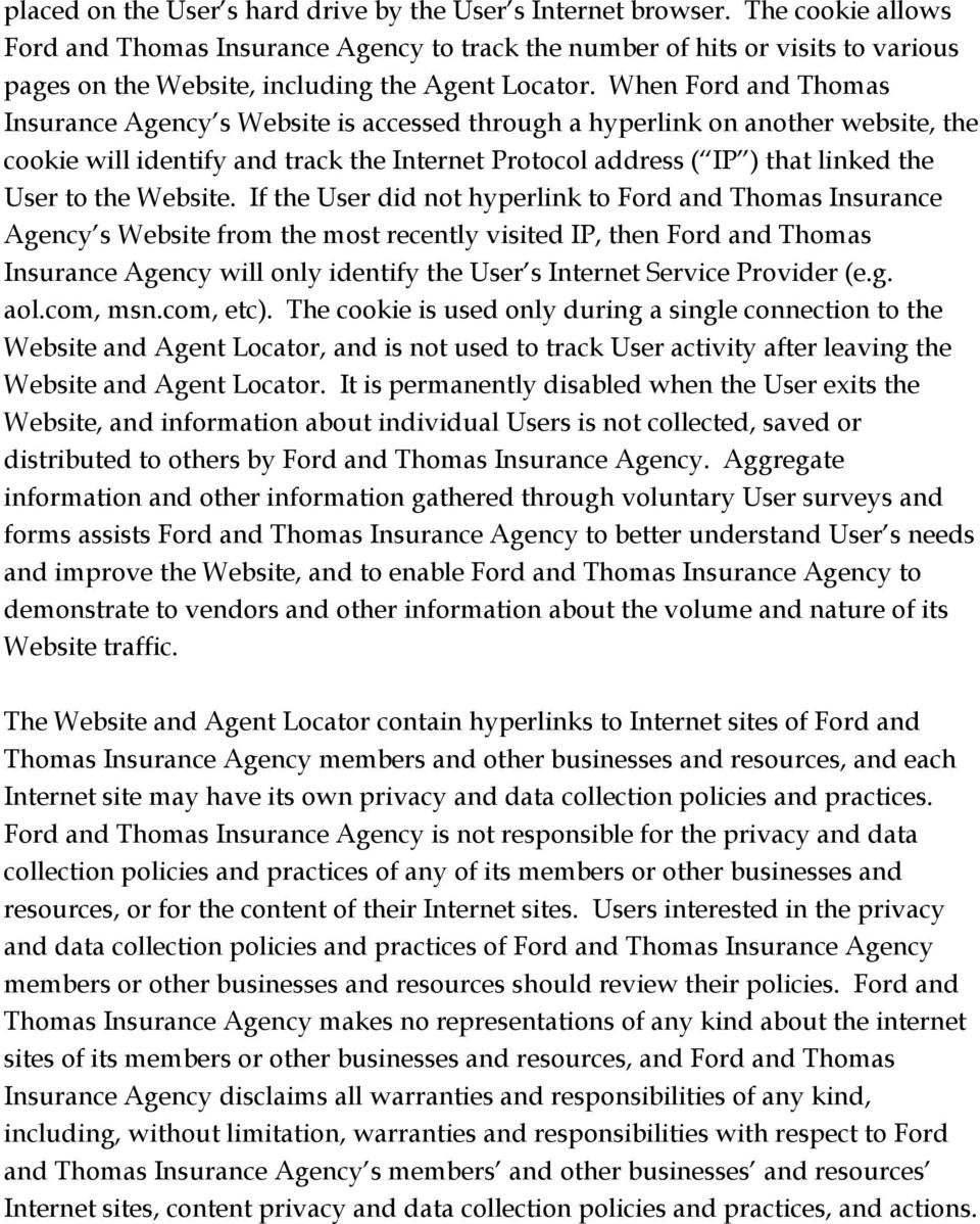 When Ford and Thomas Insurance Agency s Website is accessed through a hyperlink on another website, the cookie will identify and track the Internet Protocol address ( IP ) that linked the User to the