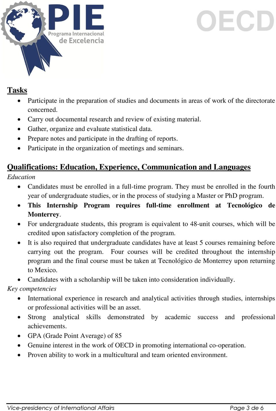 Qualifications: Education, Experience, Communication and Languages Education Candidates must be enrolled in a full-time program.