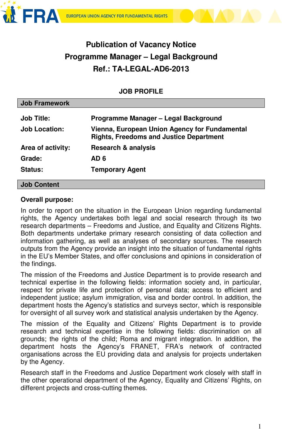 Agency for Fundamental Rights, Freedoms and Justice Department Research & analysis Temporary Agent In order to report on the situation in the European Union regarding fundamental rights, the Agency