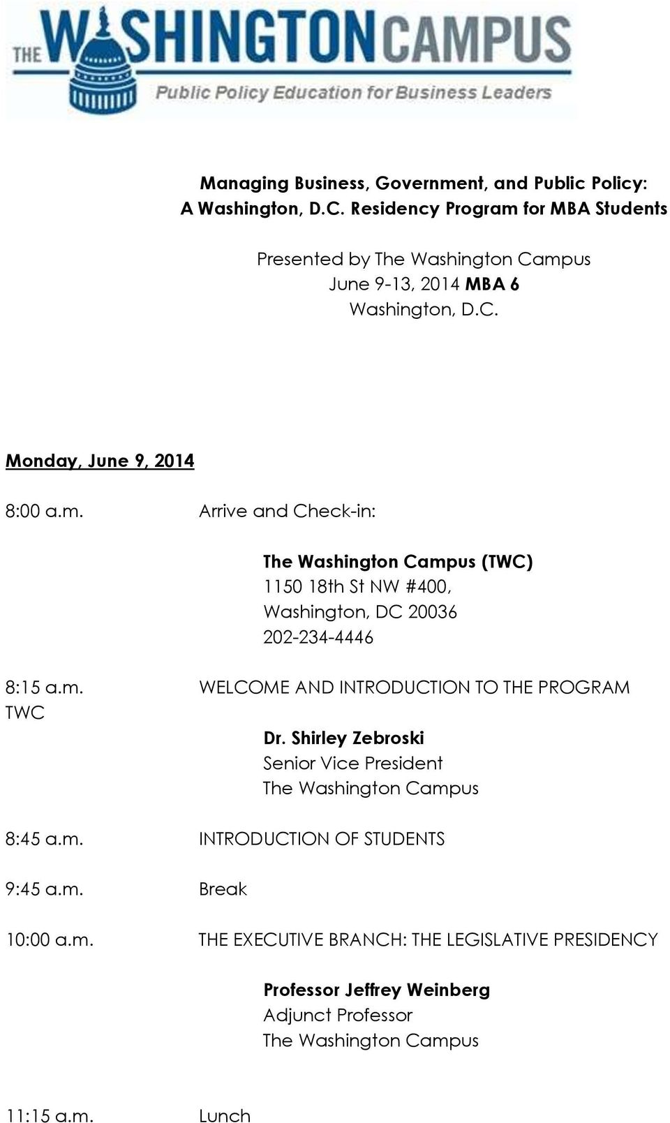 m. WELCOME AND INTRODUCTION TO THE PROGRAM Senior Vice President The Washington Campus 8:45 a.m. INTRODUCTION OF STUDENTS 9:45 a.m. Break 10:00 a.m. THE EXECUTIVE BRANCH: THE LEGISLATIVE PRESIDENCY Professor Jeffrey Weinberg Adjunct Professor The Washington Campus 11:15 a.