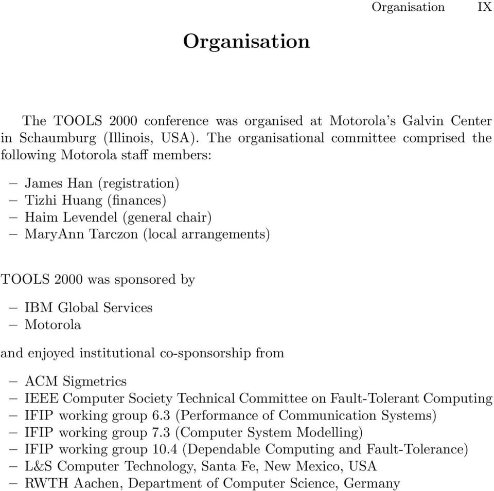 TOOLS2000 was sponsored by IBM Global Services Motorola and enjoyed institutional co-sponsorship from ACM Sigmetrics IEEE Computer Society Technical Committee on Fault-Tolerant Computing IFIP