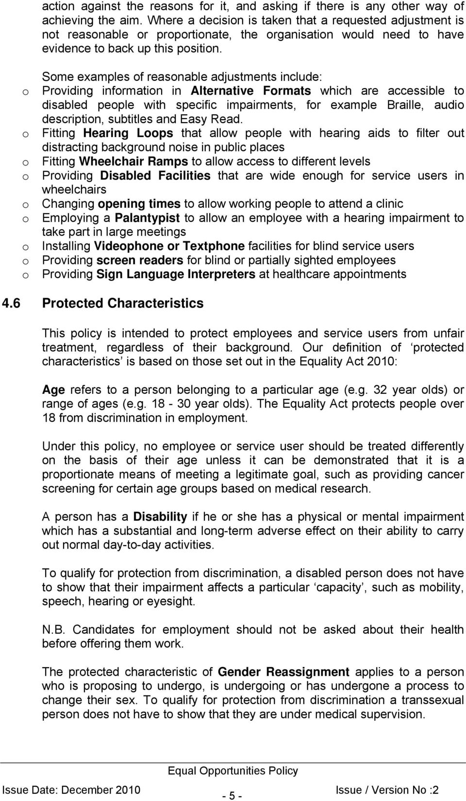 Some examples of reasonable adjustments include: o Providing information in Alternative Formats which are accessible to disabled people with specific impairments, for example Braille, audio