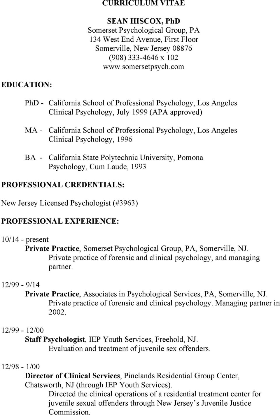 Psychology, 1996 BA - California State Polytechnic University, Pomona Psychology, Cum Laude, 1993 PROFESSIONAL CREDENTIALS: New Jersey Licensed Psychologist (#3963) PROFESSIONAL EXPERIENCE: 10/14 -