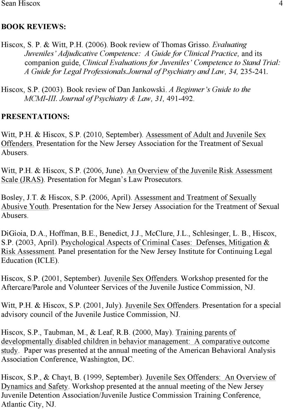 Journal of Psychiatry and Law, 34, 235-241. Hiscox, S.P. (2003). Book review of Dan Jankowski. A Beginner s Guide to the MCMI-III. Journal of Psychiatry & Law, 31, 491-492. PRESENTATIONS: Witt, P.H. & Hiscox, S.