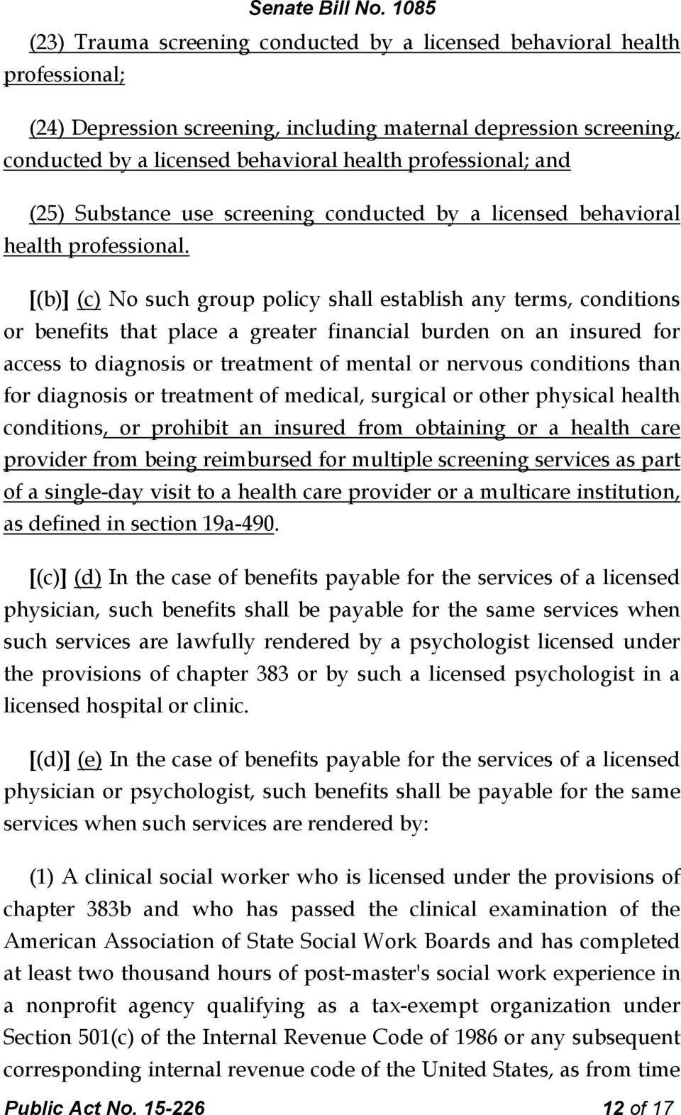 [(b)] (c) No such group policy shall establish any terms, conditions or benefits that place a greater financial burden on an insured for access to diagnosis or treatment of mental or nervous