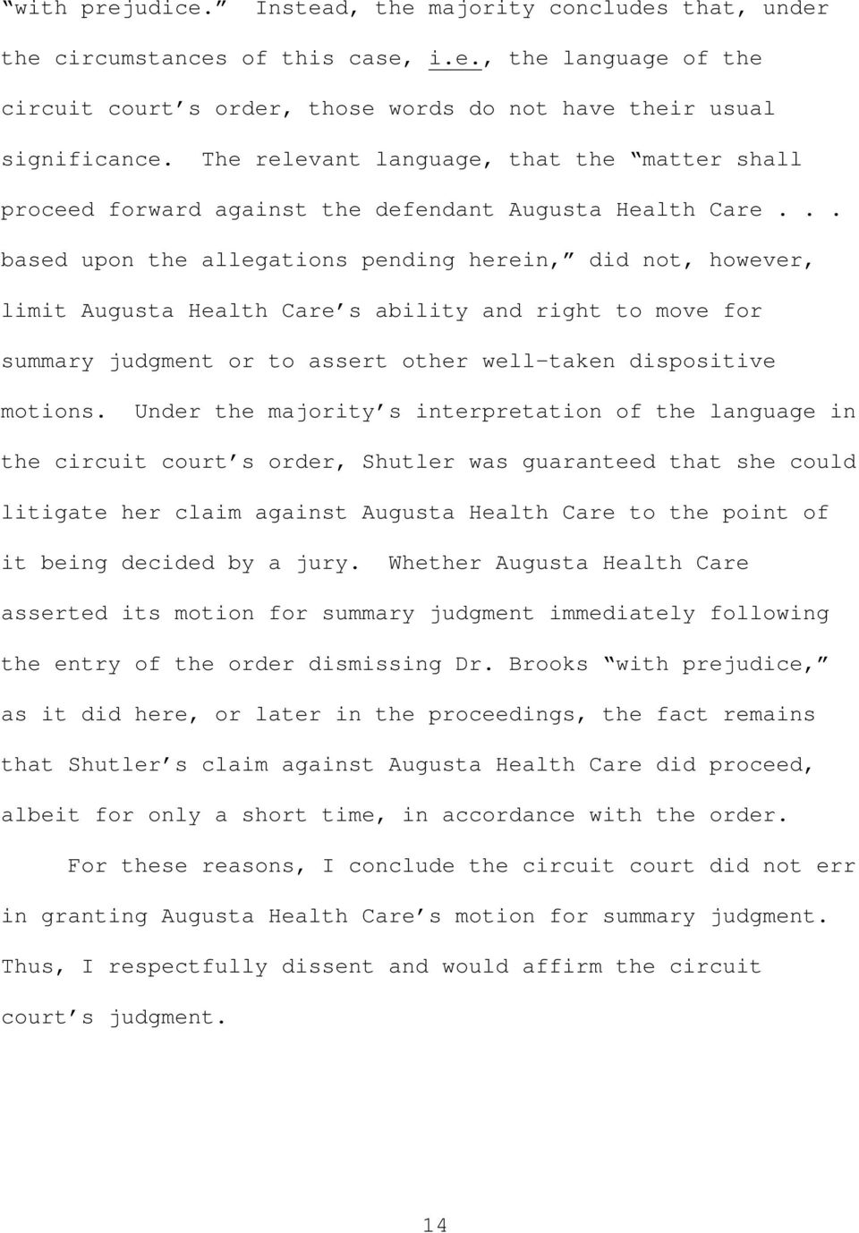.. based upon the allegations pending herein, did not, however, limit Augusta Health Care s ability and right to move for summary judgment or to assert other well-taken dispositive motions.