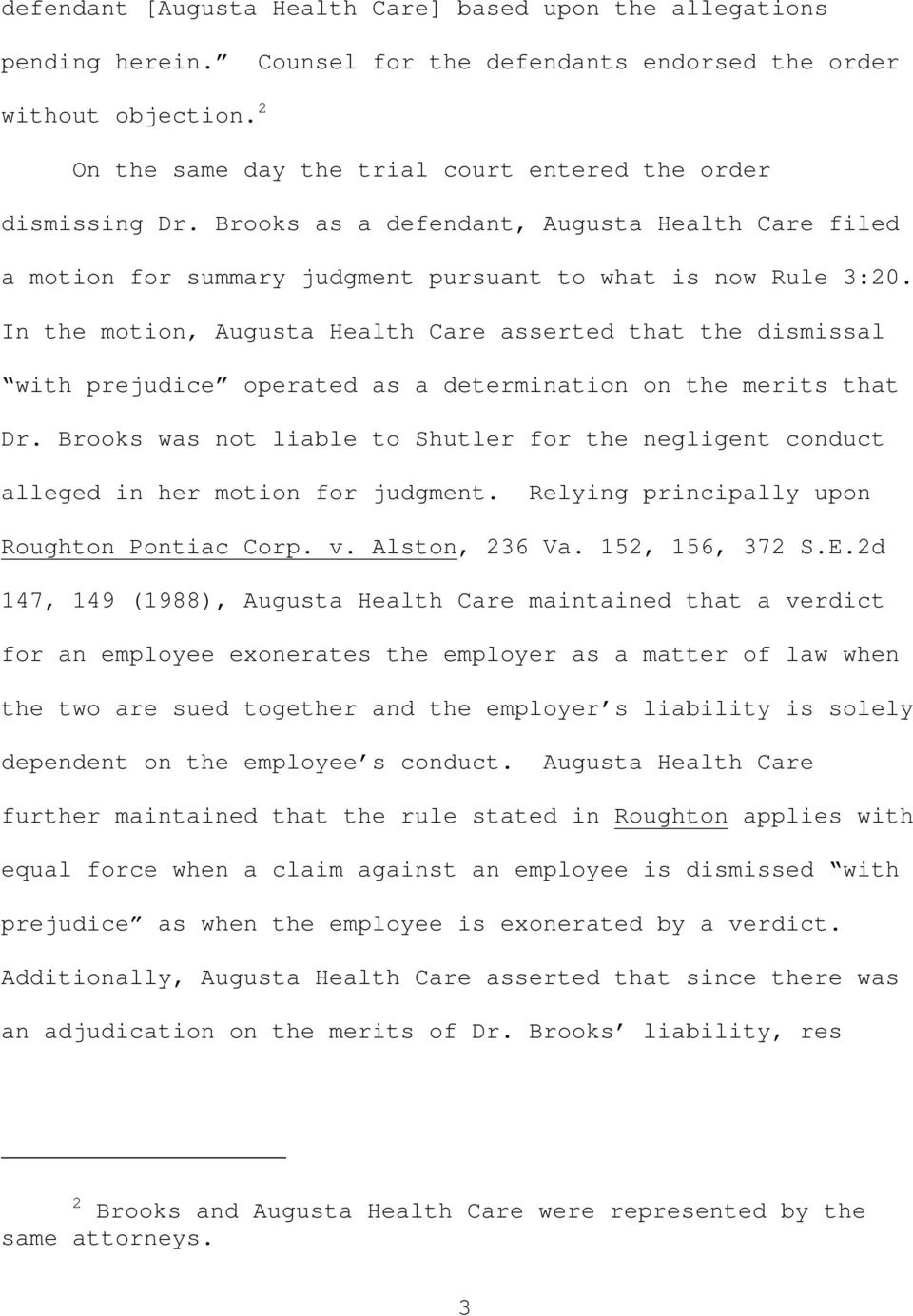 In the motion, Augusta Health Care asserted that the dismissal with prejudice operated as a determination on the merits that Dr.