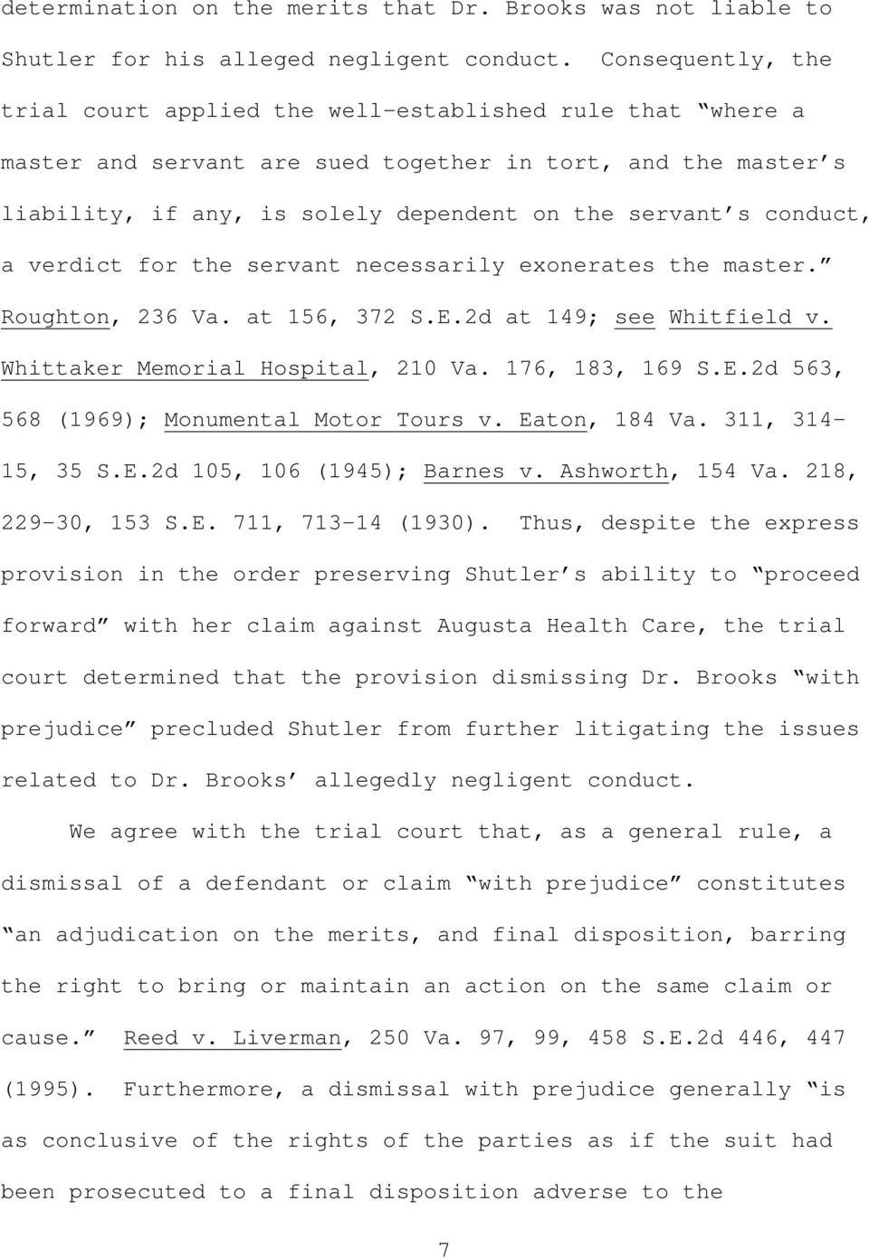 conduct, a verdict for the servant necessarily exonerates the master. Roughton, 236 Va. at 156, 372 S.E.2d at 149; see Whitfield v. Whittaker Memorial Hospital, 210 Va. 176, 183, 169 S.E.2d 563, 568 (1969); Monumental Motor Tours v.