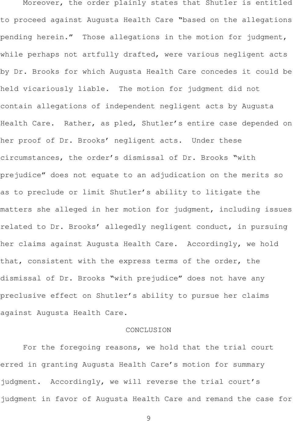 The motion for judgment did not contain allegations of independent negligent acts by Augusta Health Care. Rather, as pled, Shutler s entire case depended on her proof of Dr. Brooks negligent acts.