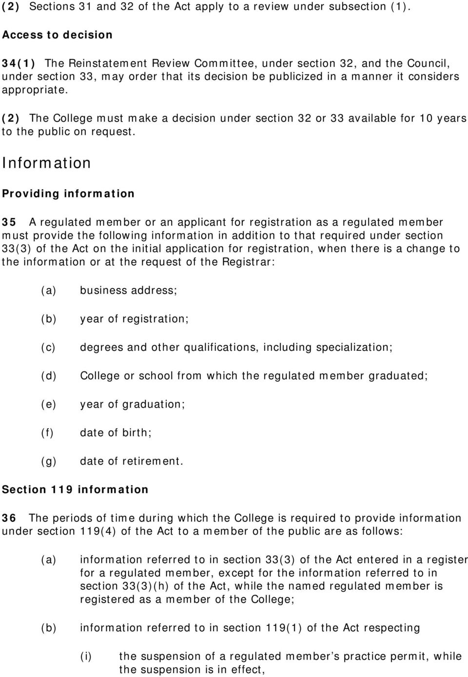 (2) The College must make a decision under section 32 or 33 available for 10 years to the public on request.