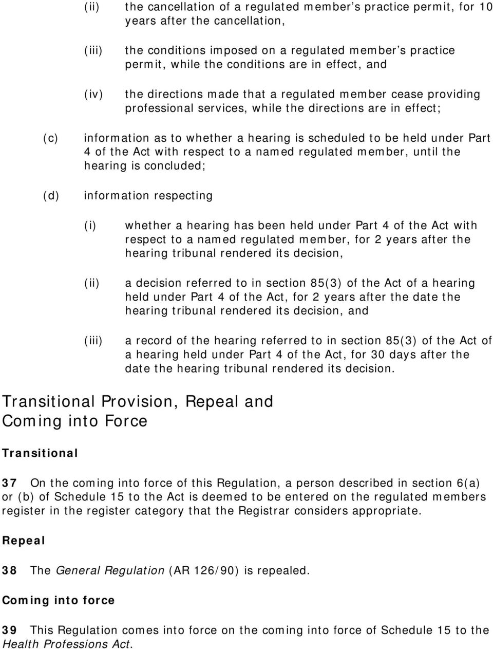 Part 4 of the Act with respect to a named regulated member, until the hearing is concluded; information respecting (ii) (iii) whether a hearing has been held under Part 4 of the Act with respect to a
