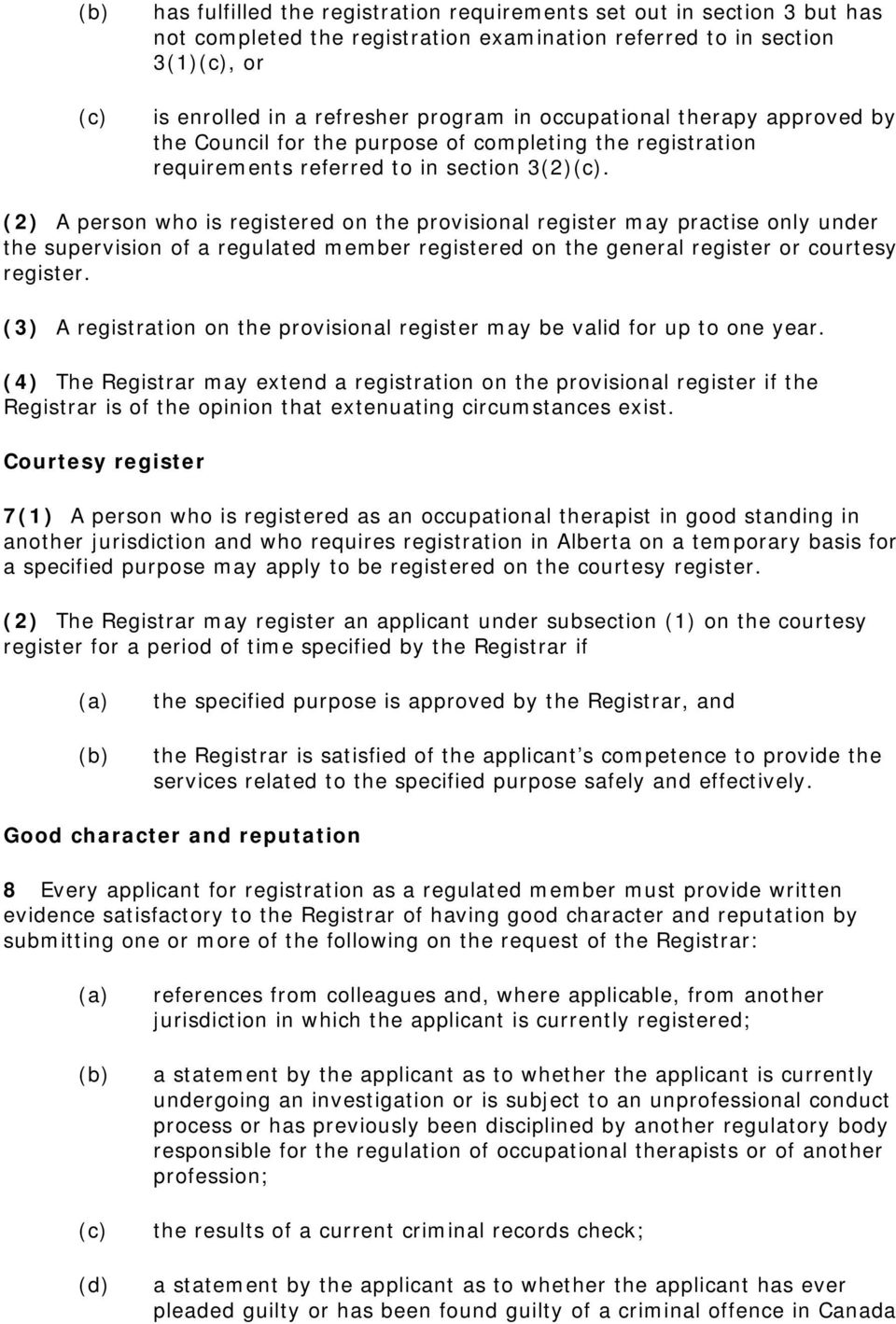 (2) A person who is registered on the provisional register may practise only under the supervision of a regulated member registered on the general register or courtesy register.