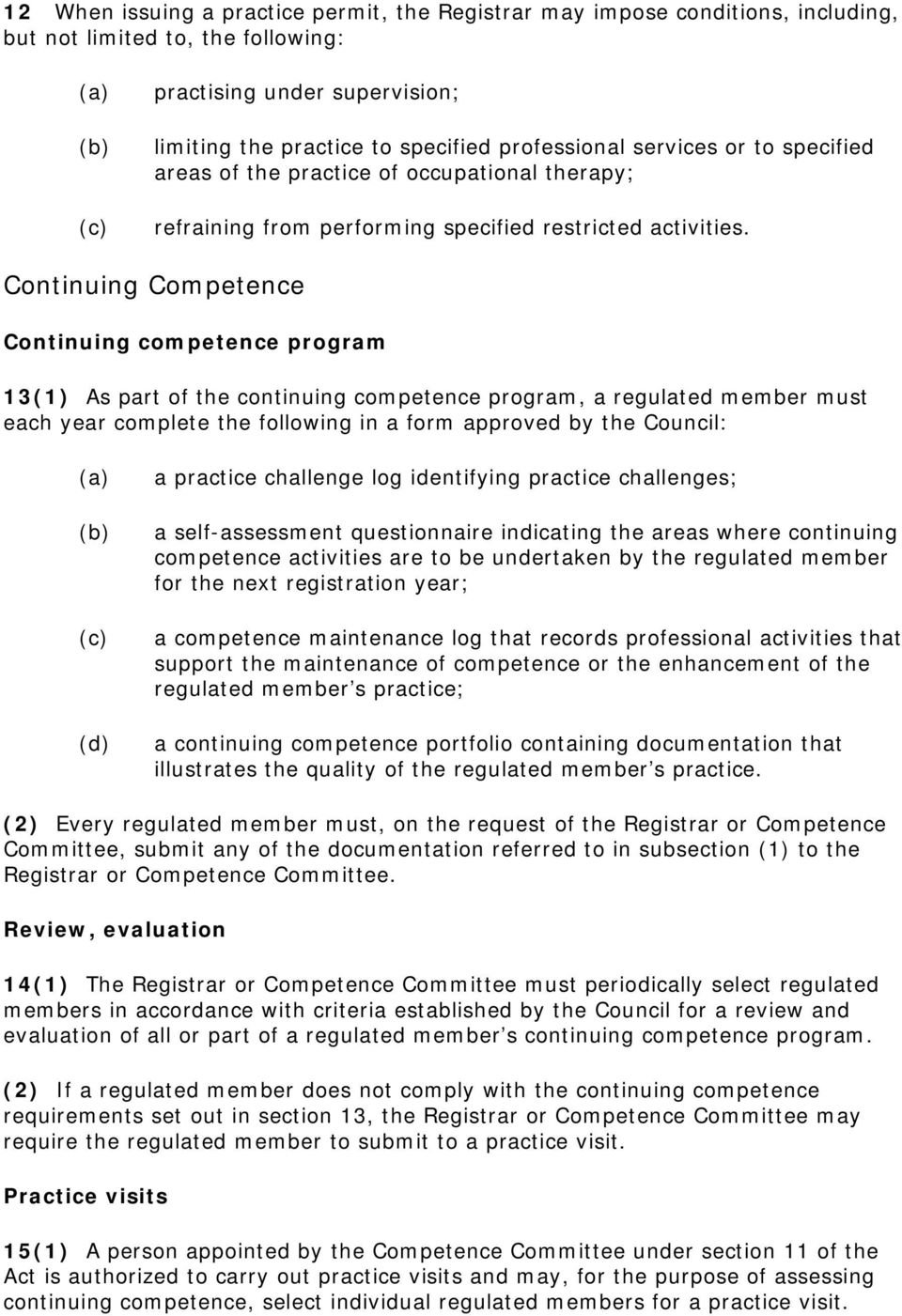 Continuing Competence Continuing competence program 13(1) As part of the continuing competence program, a regulated member must each year complete the following in a form approved by the Council: a