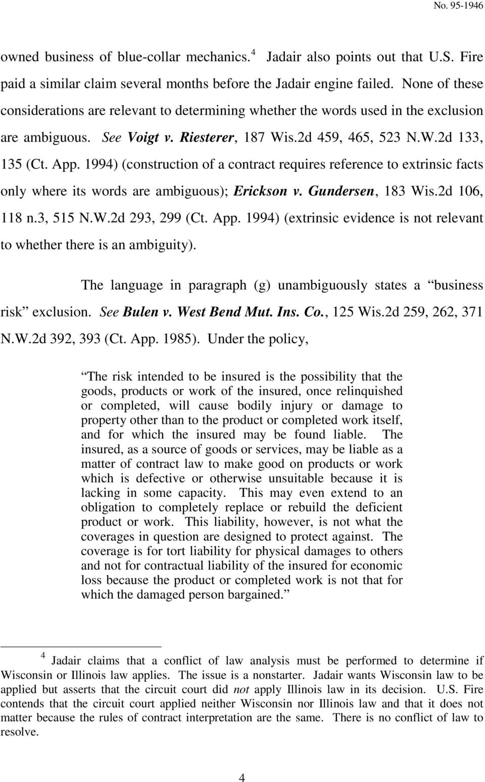 1994) (construction of a contract requires reference to extrinsic facts only where its words are ambiguous); Erickson v. Gundersen, 183 Wis.2d 106, 118 n.3, 515 N.W.2d 293, 299 (Ct. App.