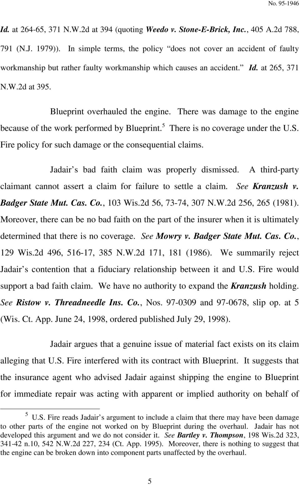There was damage to the engine because of the work performed by Blueprint. 5 There is no coverage under the U.S. Fire policy for such damage or the consequential claims.
