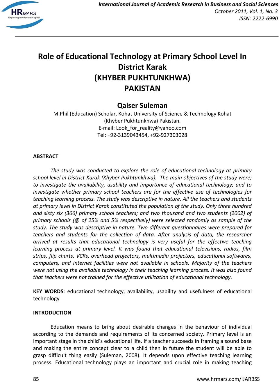 com Tel: +92-3139043454, +92-927303028 ABSTRACT The study was conducted to explore the role of educational technology at primary school level in District Karak (Khyber Pukhtunkhwa).
