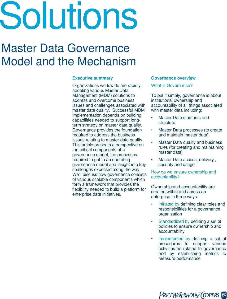 Governance provides the foundation required to address the business issues relating to master data quality.