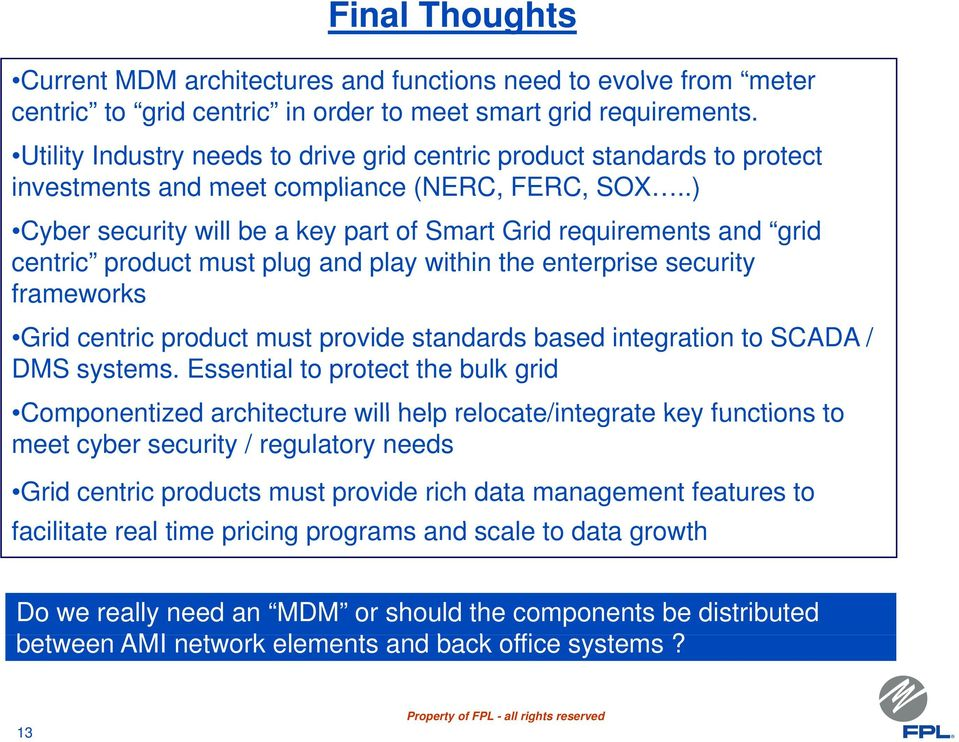 .) Cyber security will be a key part of Smart Grid requirements and grid centric product must plug and play within the enterprise security frameworks Grid centric product must provide standards based