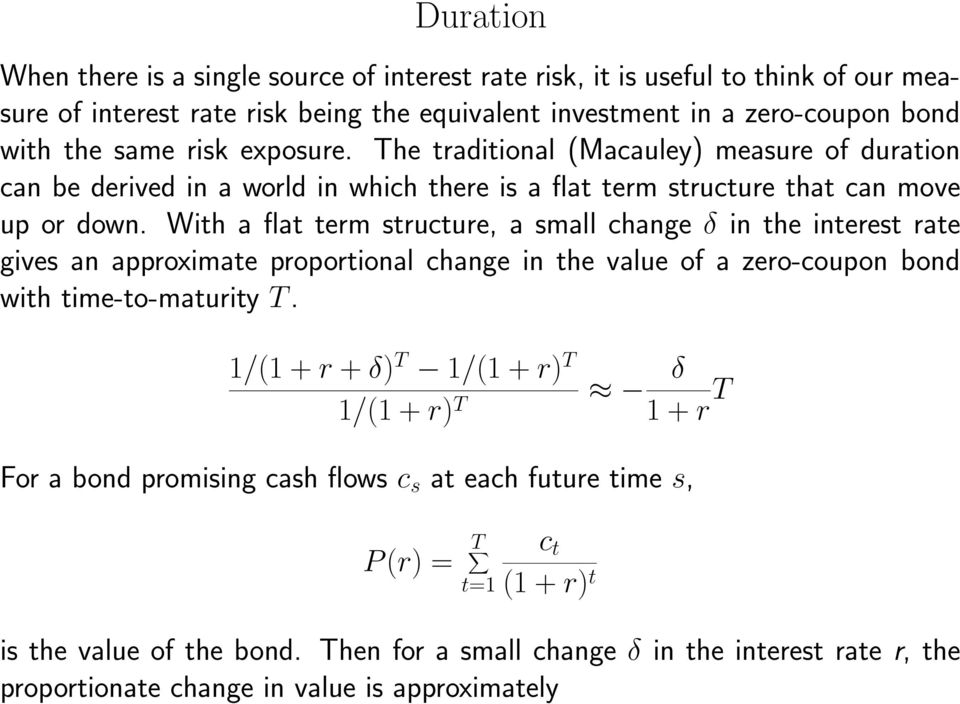 With a flat term structure, a small change δ in the interest rate gives an approximate proportional change in the value of a zero-coupon bond with time-to-maturity T.