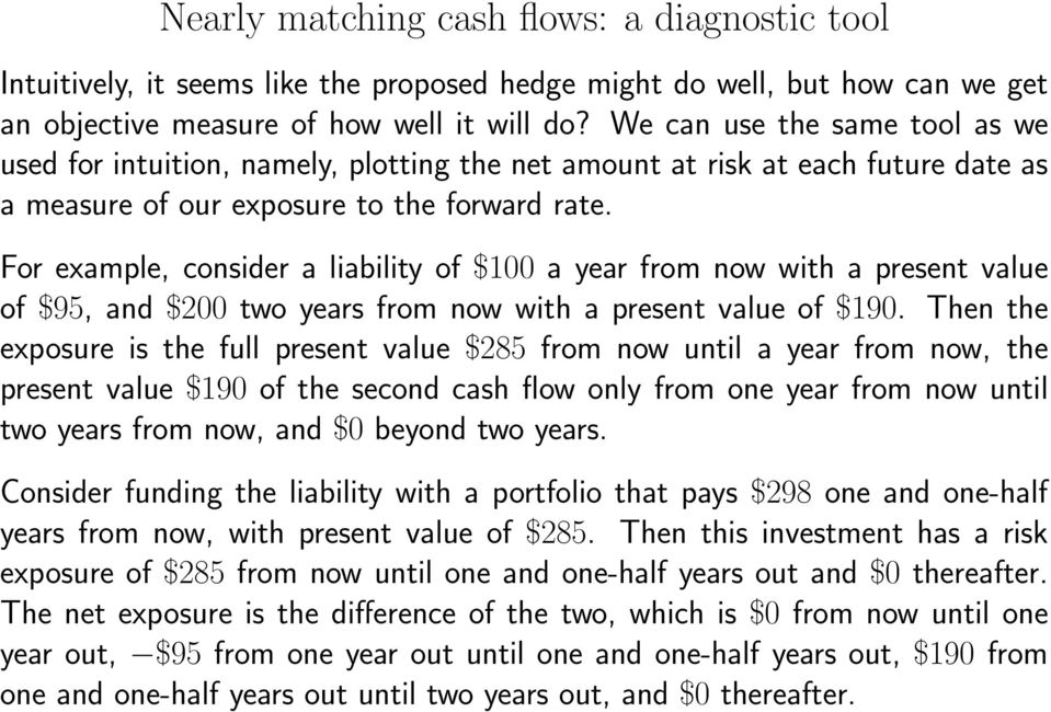 For example, consider a liability of $100 a year from now with a present value of $95, and $200 two years from now with a present value of $190.