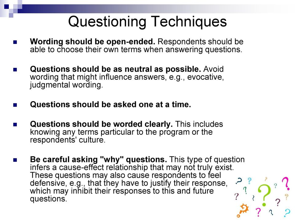 "This includes knowing any terms particular to the program or the respondents' culture. Be careful asking ""why"" questions."