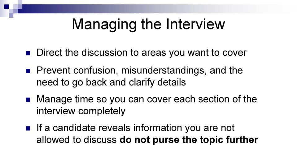 Manage time so you can cover each section of the interview completely If a