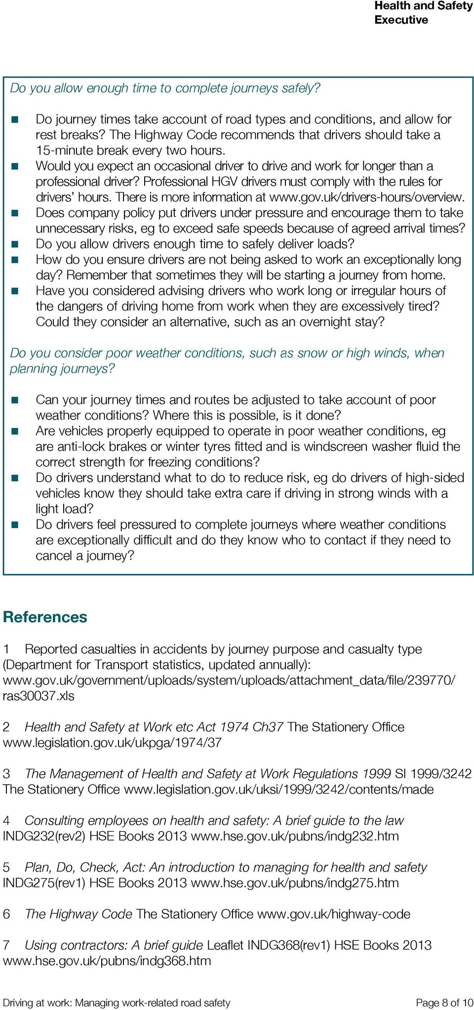 Professional HGV drivers must comply with the rules for drivers hours. There is more information at www.gov.uk/drivers-hours/overview.