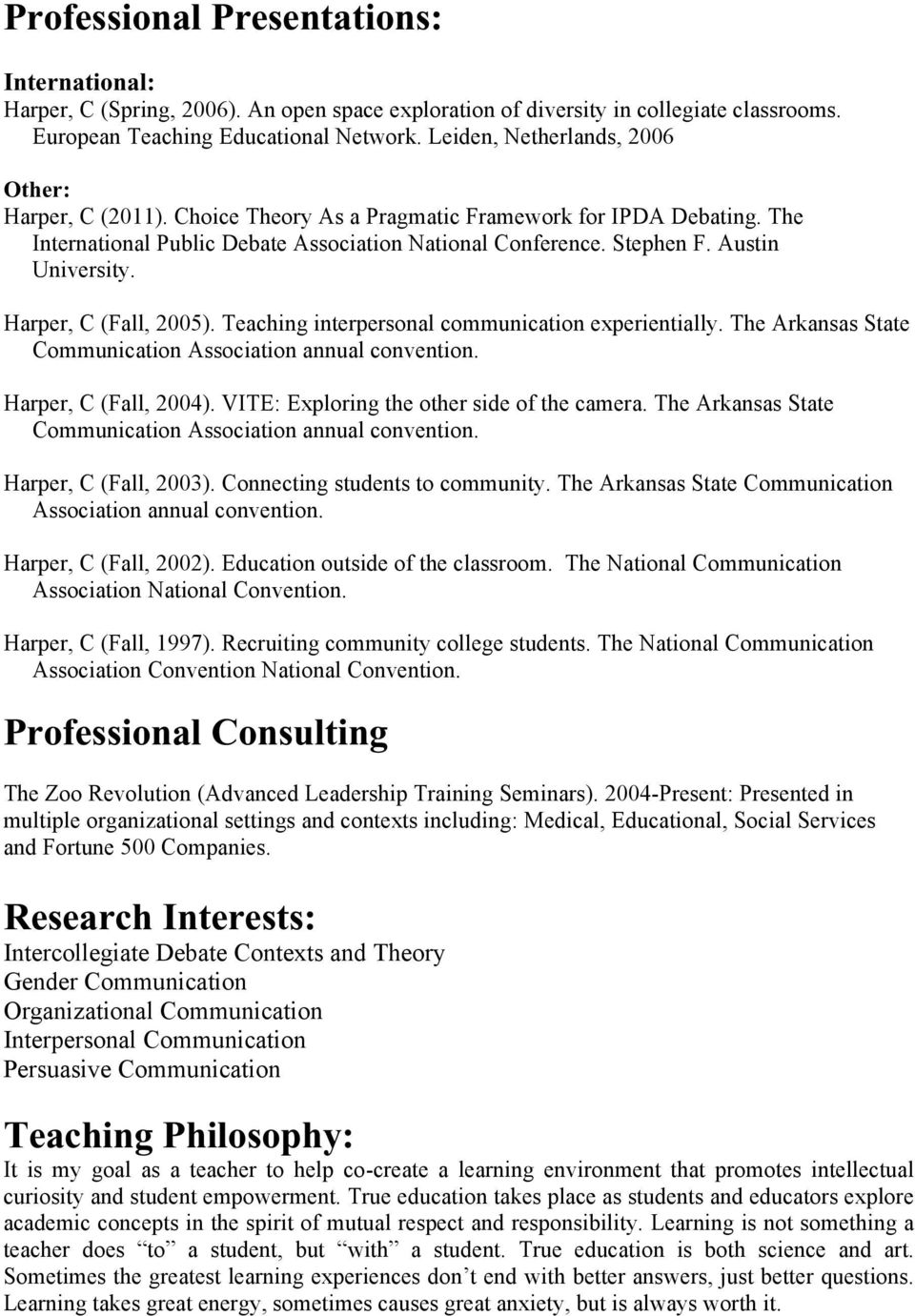 Austin University. Harper, C (Fall, 2005). Teaching interpersonal communication experientially. The Arkansas State Communication Association annual convention. Harper, C (Fall, 2004).