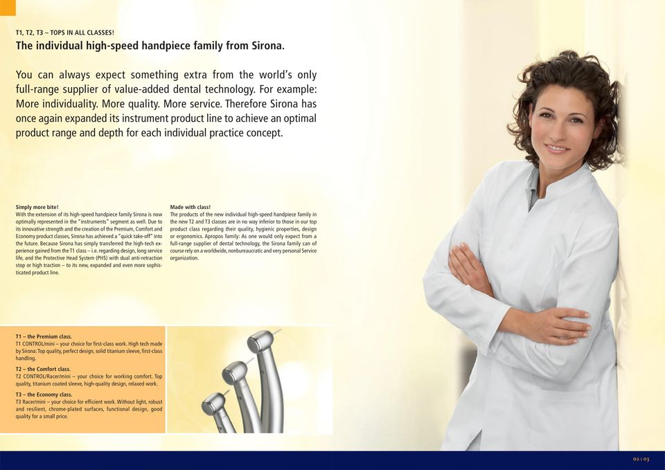 Therefore Sirona has once again expanded its instrument product line to achieve an optimal product range and depth for each individual practice concept. Simply more bite!