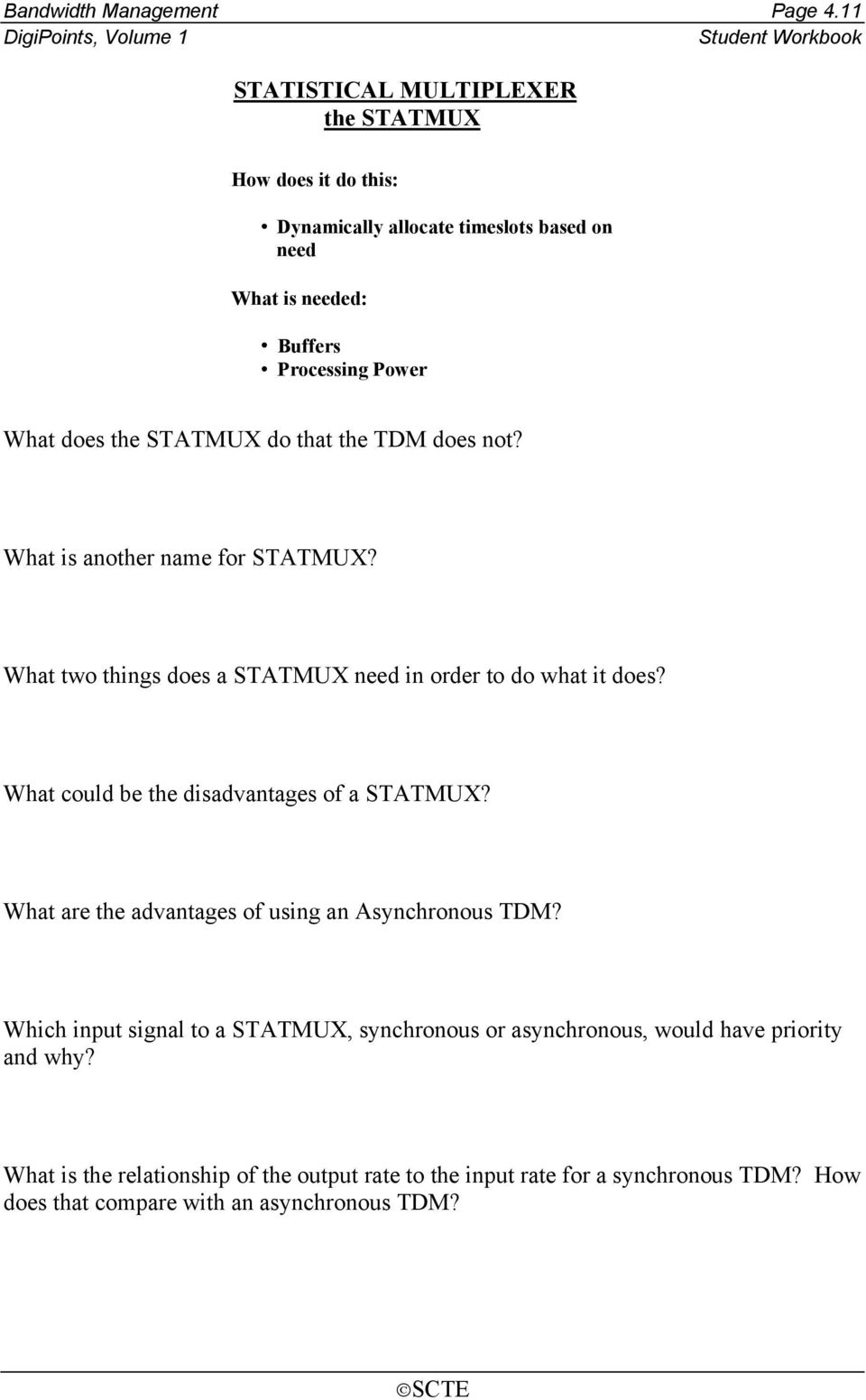 STATMUX do that the TDM does not? What is another name for STATMUX? What two things does a STATMUX need in order to do what it does?