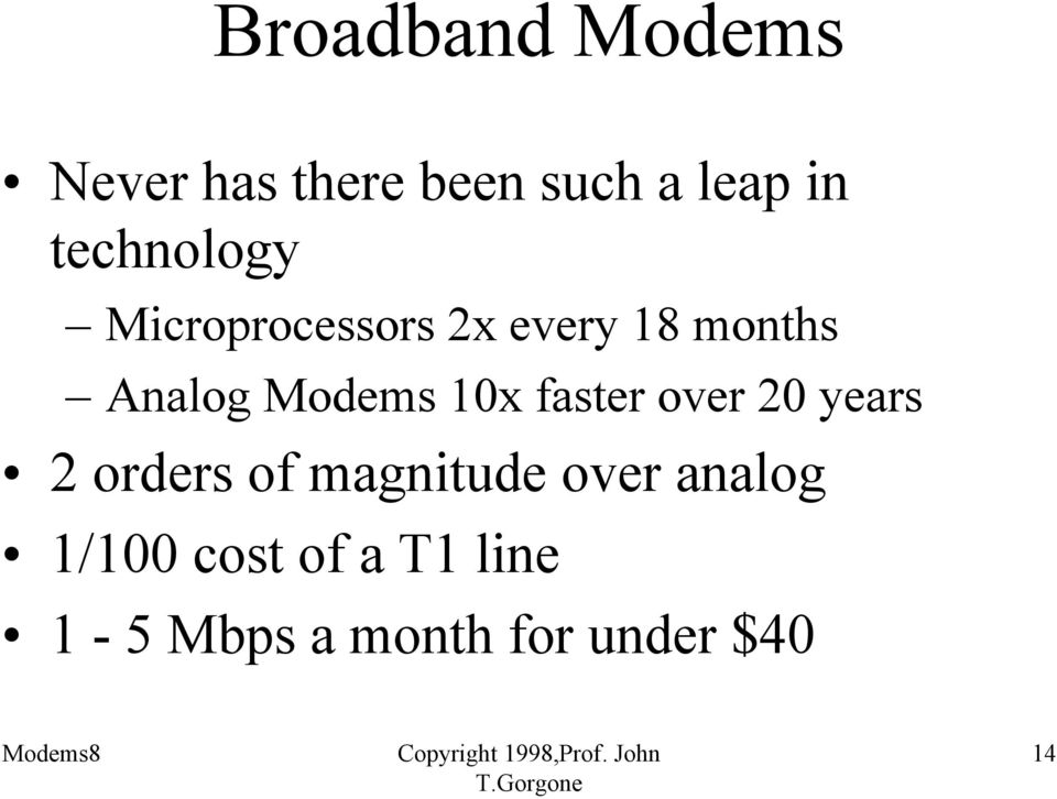 Modems 10x faster over 20 years 2 orders of magnitude