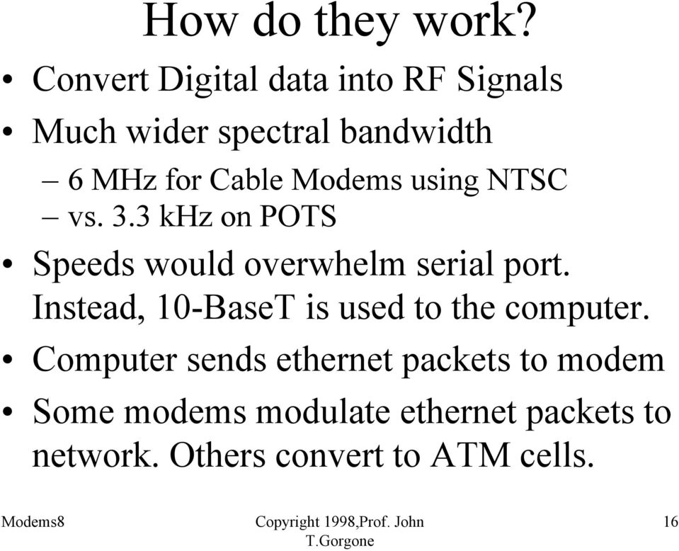 Modems using NTSC vs. 3.3 khz on POTS Speeds would overwhelm serial port.
