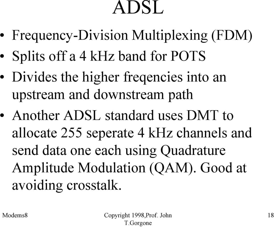 ADSL standard uses DMT to allocate 255 seperate 4 khz channels and send data