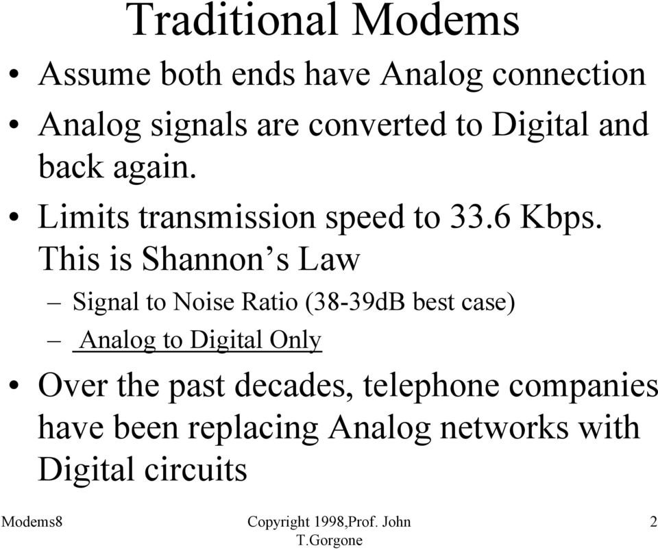 This is Shannon s Law Signal to Noise Ratio (38-39dB best case) Analog to Digital