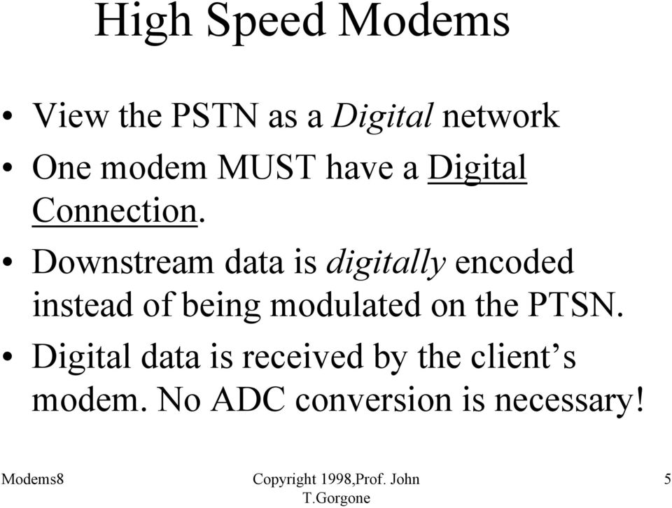 Downstream data is digitally encoded instead of being modulated