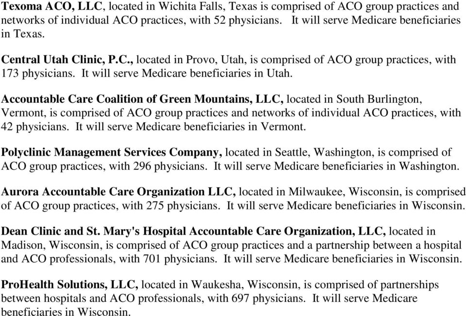 Accountable Care Coalition of Green Mountains, LLC, located in South Burlington, Vermont, is comprised of ACO group practices and networks of individual ACO practices, with 42 physicians.