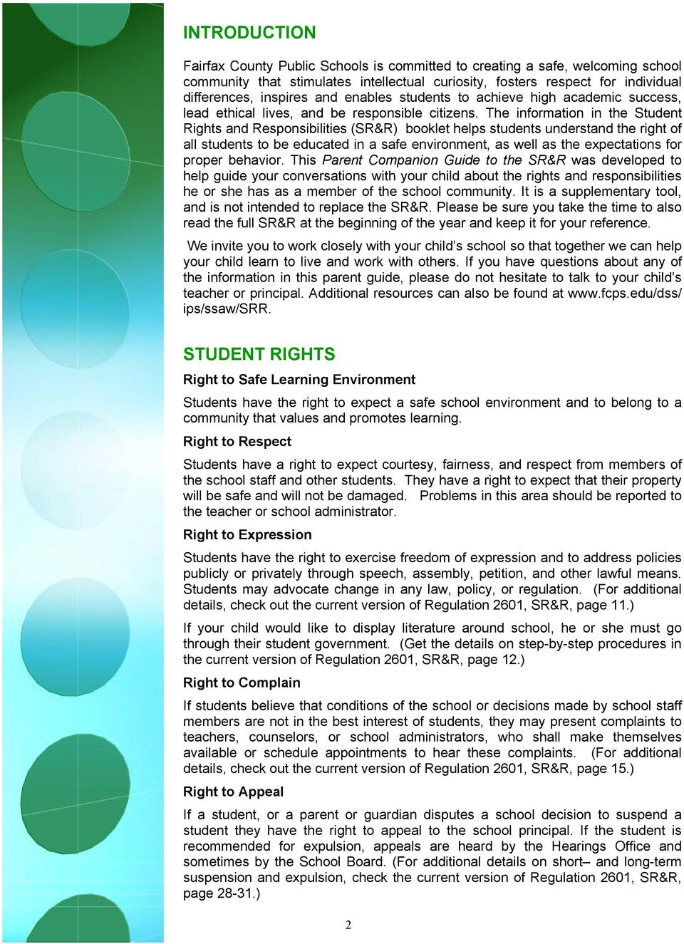 The information in the Student Rights and Responsibilities (SR&R) booklet helps students understand the right of all students to be educated in a safe environment, as well as the expectations for