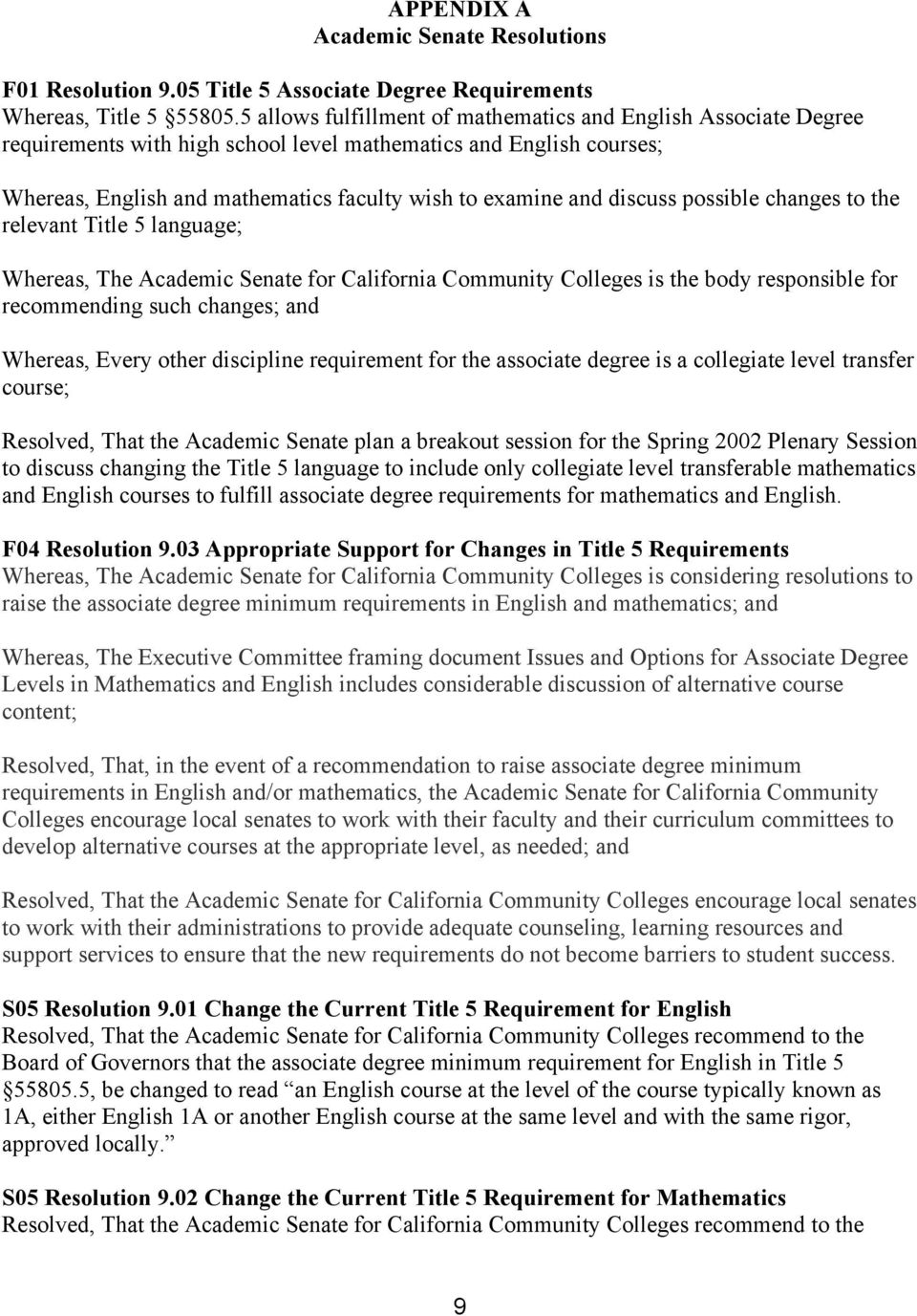 discuss possible changes to the relevant Title 5 language; Whereas, The Academic Senate for California Community Colleges is the body responsible for recommending such changes; and Whereas, Every