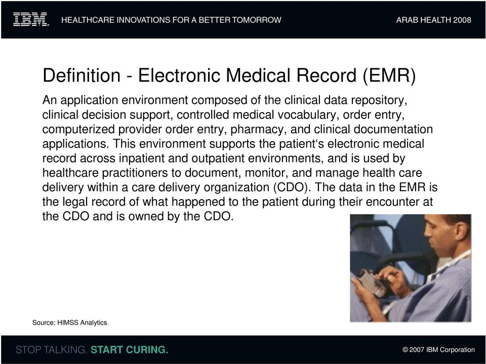 This environment supports the patient s electronic medical record across inpatient and outpatient environments, and is used by healthcare practitioners to document,