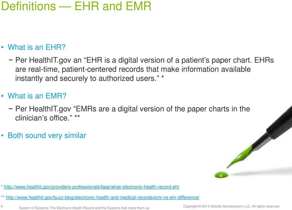 Per HealthIT.gov EMRs are a digital version of the paper charts in the clinician s office. ** Both sound very similar * http://www.healthit.