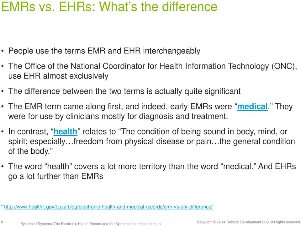 difference between the two terms is actually quite significant The EMR term came along first, and indeed, early EMRs were medical.