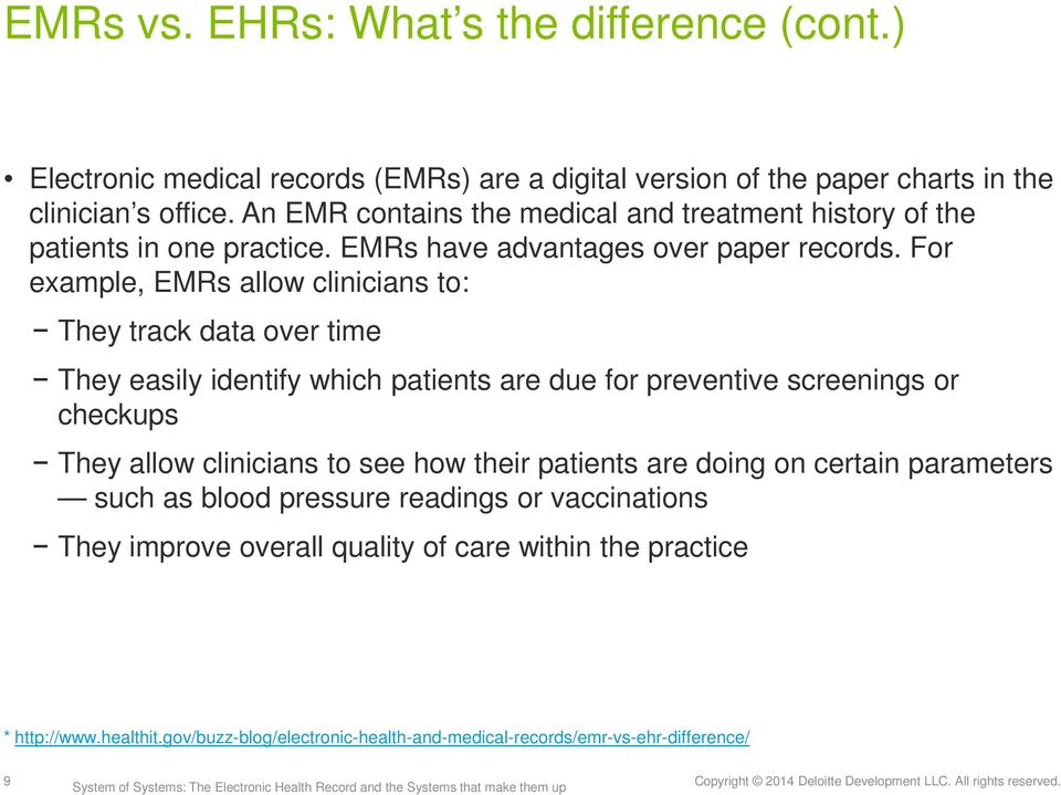 For example, EMRs allow clinicians to: They track data over time They easily identify which patients are due for preventive screenings or checkups They allow clinicians to see