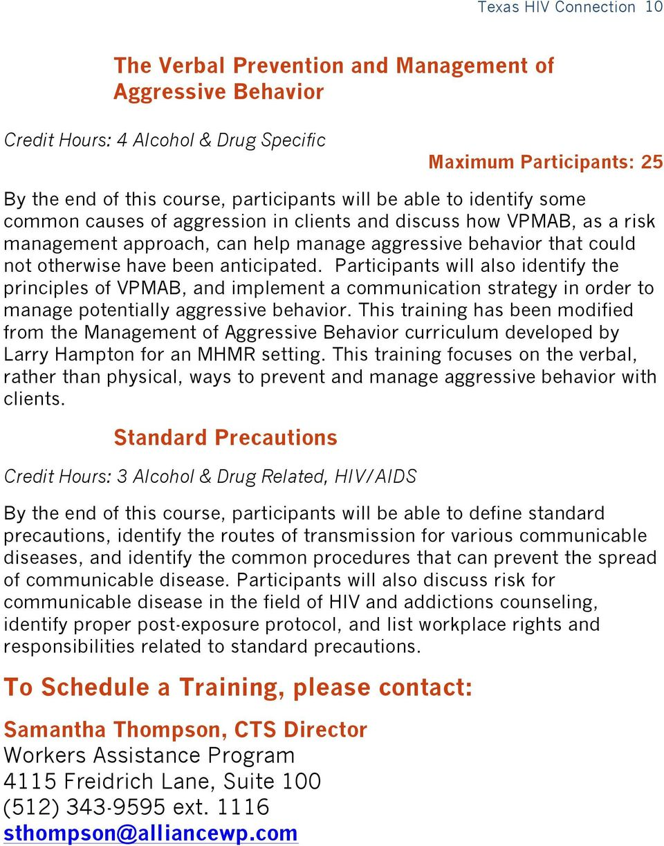 Participants will also identify the principles of VPMAB, and implement a communication strategy in order to manage potentially aggressive behavior.
