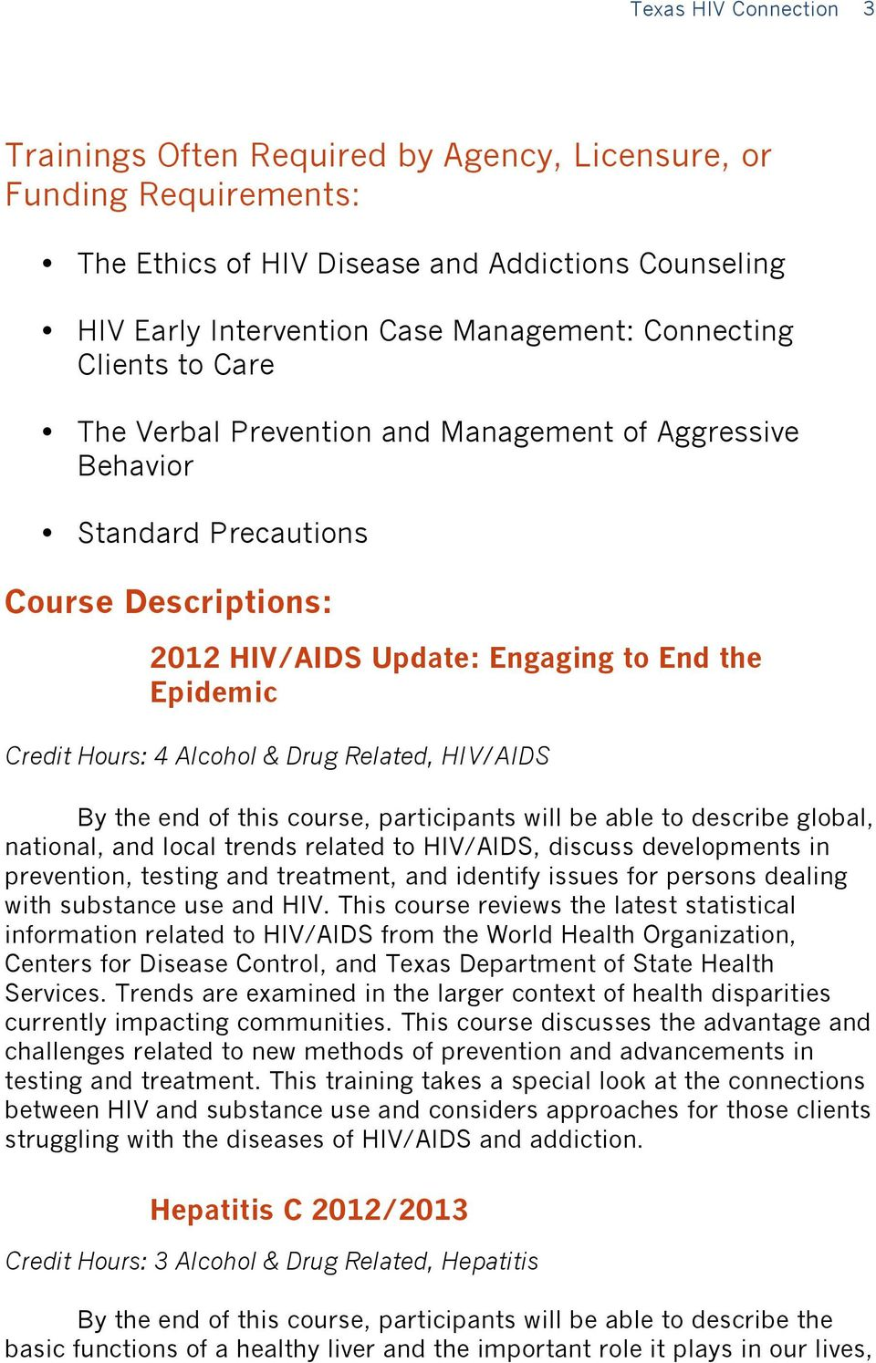 Related, HIV/AIDS By the end of this course, participants will be able to describe global, national, and local trends related to HIV/AIDS, discuss developments in prevention, testing and treatment,