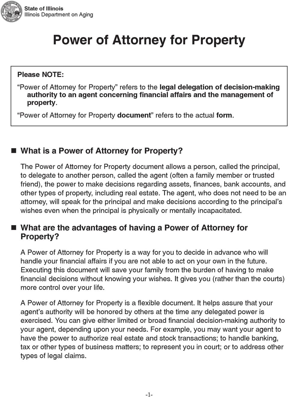 The Power of Attorney for Property document allows a person, called the principal, to delegate to another person, called the agent (often a family member or trusted friend), the power to make