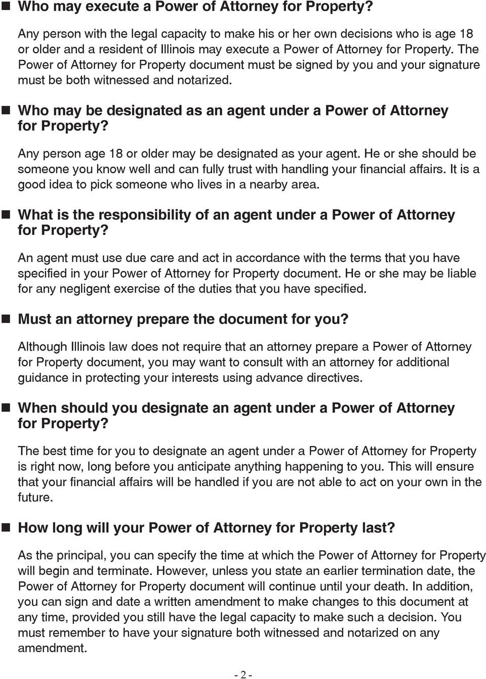 The Power of Attorney for Property document must be signed by you and your signature must be both witnessed and notarized. Who may be designated as an agent under a Power of Attorney for Property?