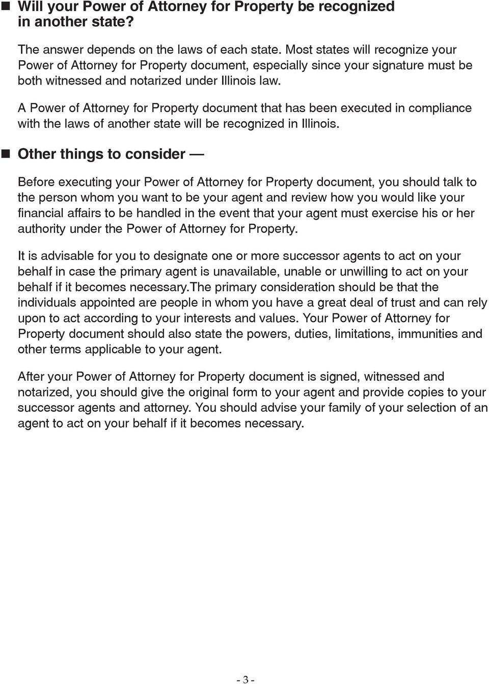 A Power of Attorney for Property document that has been executed in compliance with the laws of another state will be recognized in Illinois.