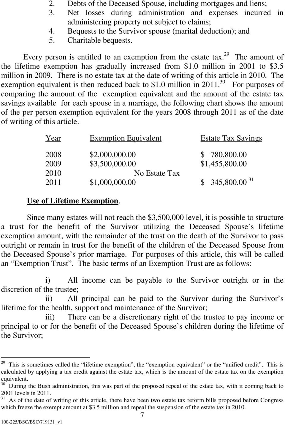 29 The amount of the lifetime exemption has gradually increased from $1.0 million in 2001 to $3.5 million in 2009. There is no estate tax at the date of writing of this article in 2010.